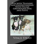 Fun with Training and Understanding Your Italian Greyhound Dog and Puppy (Paperback)