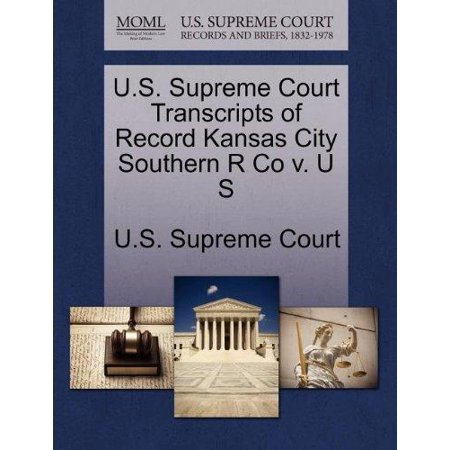 U S  Supreme Court Transcripts Of Record Kansas City Southern R Co V  U S