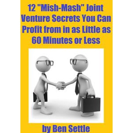 """12 """"Mish-Mash"""" Joint Venture Secrets You Can Profit From In As Little As 60 Minutes Or Less - eBook"""