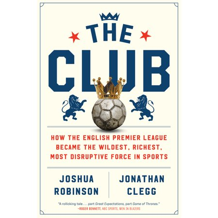- The Club : How the English Premier League Became the Wildest, Richest, Most Disruptive Force in Sports