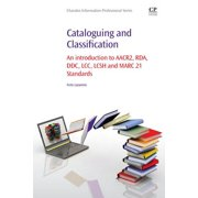 Cataloguing and Classification : An Introduction to Aacr2, Rda, DDC, LCC, Lcsh and Marc 21 Standards