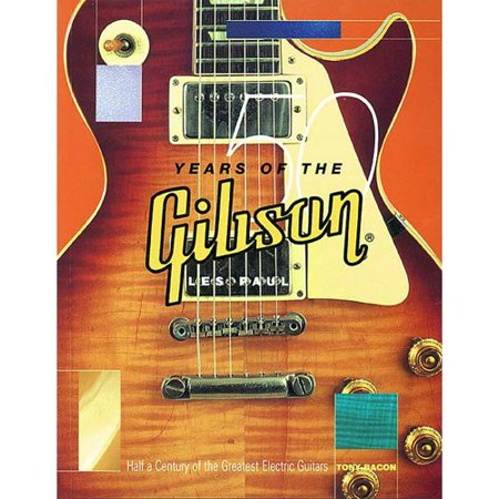 50 Years of the Gibson Les Paul: Half a Century of the Greatest Electric Guitars by