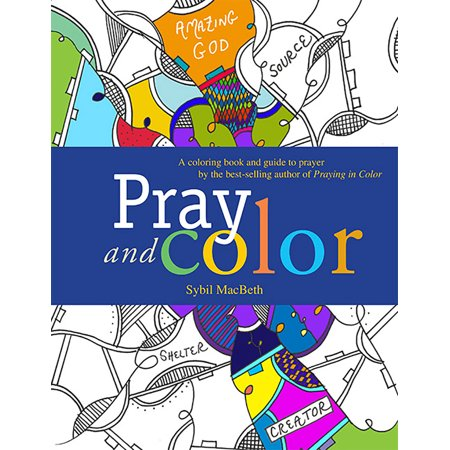 Pray and Color : A coloring book and guide to prayer by the best-selling author of Praying in (Best Selling Authors Of The Decade)