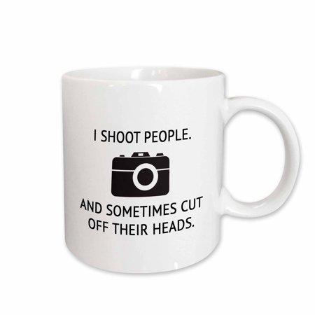 3dRose I SHOOT PEOPLE. AND SOMETIMES CUT OFF THEIR HEADS., Ceramic Mug, 11-ounce (Head Cut Off)