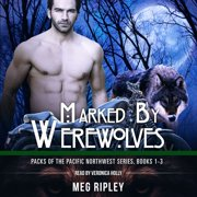 Marked By Werewolves: Packs Of The Pacific Northwest Series, Books 1-3 - Audiobook