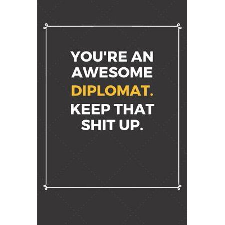 You're An Awesome Diplomat Keep That Shit Up: Funny Diplomat Quote Journal / Notebook / Planner / Job / Co-Worker Gift with 110 Blank Lined Pages (6 x Paperback