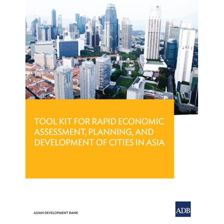 Tool Kit Guide for Rapid Economic Assessment, Planning, and Development of Cities in Asia - eBook ()