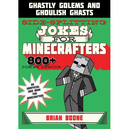 Sidesplitting Jokes for Minecrafters : Ghastly Golems and Ghoulish - 31 Halloween Jokes
