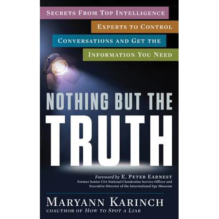 Nothing But the Truth : Secrets from Top Intelligence Experts to Control Conversations and Get the Information You Need
