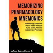Memorizing Pharmacology Mnemonics: Pharmacology Flashcards and Fill-Ins for the Future Nurse, Doctor, Physician Assistant, and Pharmacist (Paperback)
