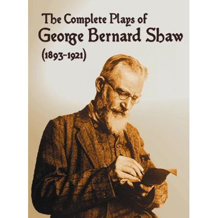 The Complete Plays of George Bernard Shaw (1893-1921), 34 Complete and Unabridged Plays Including : Mrs. Warren's Profession, Caesar and Cleopatra,