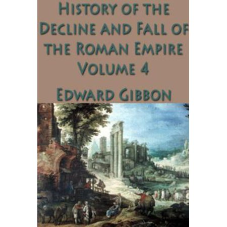 The History of the Decline and Fall of the Roman Empire Vol. 4 - (The History And Decline Of The Roman Empire)