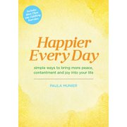 Happier Every Day : Simple ways to bring more peace, contentment and joy into your life