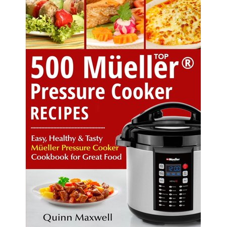 Top 500 Mueller(r) Pressure Cooker Recipes : The Complete Mueller(r) Pressure Cooker Cookbook ()