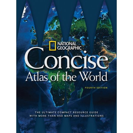 National Geographic Concise Atlas of the World, 4th Edition : The Ultimate Compact Resource Guide with More Than 450 Maps and Illustrations