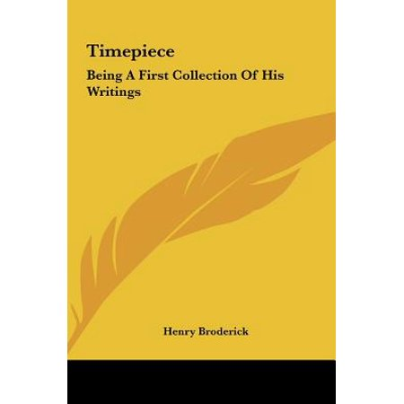 Timepiece : Being a First Collection of His Writings (Timepiece Collection)