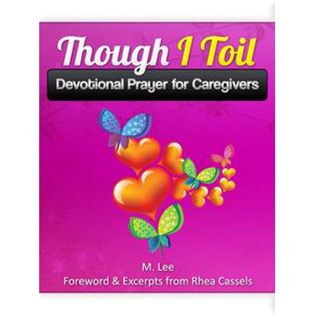 Though I Toil: Devotional Prayer for Caregivers - eBook