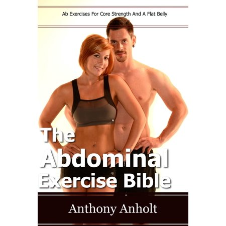The Abdominal Exercises Bible: Ab Exercises For Core Strength and a Flat Belly -