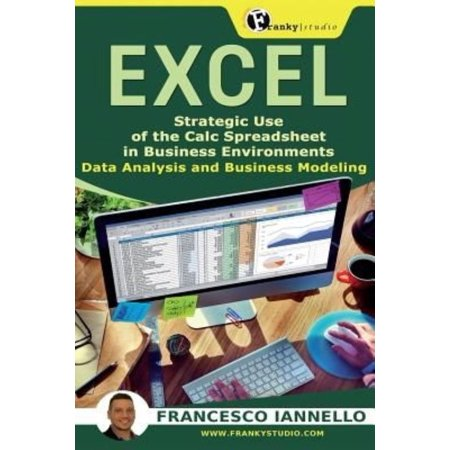 Excel  Strategic Use Of The Calc Spreadsheet In Business Environment  Data Analysis And Business Modeling