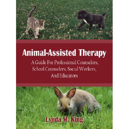 Animal-Assisted Therapy : A Guide for Professional Counselors, School Counselors, Social Workers, and