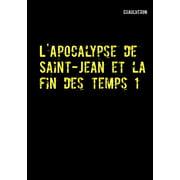 L'Apocalypse de Saint-Jean et la fin des temps 1 - eBook