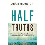 Half Truths: Half Truths [large Print]: God Helps Those Who Help Themselves and Other Things the Bible Doesn't Say (Paperback)(Large Print)