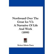 Northward Over the Great Ice V2 : A Narrative of Life and Work (1898)