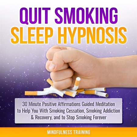 Quit Smoking Sleep Hypnosis: 30 Minute Positive Affirmations Guided Meditation to Help You With Smoking Cessation, Smoking Addiction & Recovery, and to Stop Smoking Forever -
