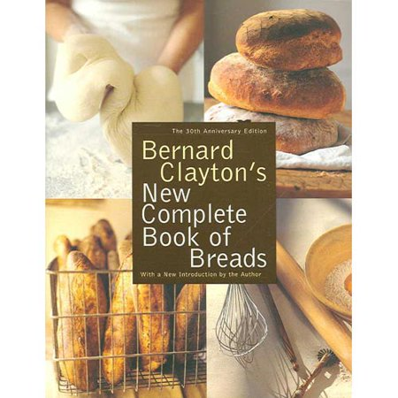 Bernard Claytons New Complete Book of Breads by