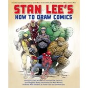 Stan Lee's How to Draw Comics : From the Legendary Creator of Spider-Man, The Incredible Hulk, Fantastic Four, X-Men, and Iron Man