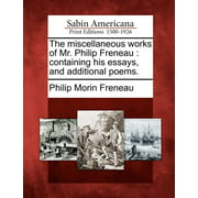 The Miscellaneous Works of Mr. Philip Freneau : Containing His Essays, and Additional Poems.