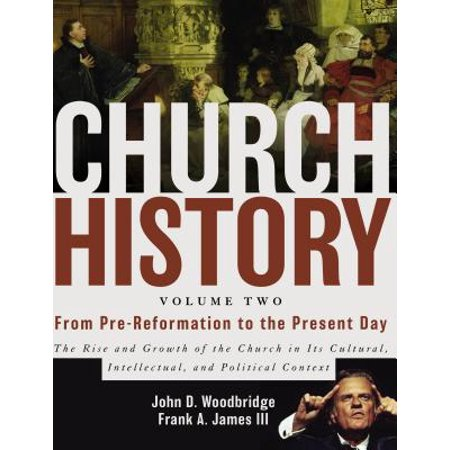 Church History, Volume Two : From Pre-Reformation to the Present Day: The Rise and Growth of the Church in Its Cultural, Intellectual, and Political