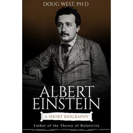 Albert Einstein: A Short Biography Father of the Theory of Relativity - eBook