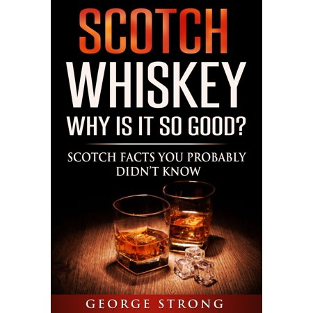 Scotch Whiskey: Why Does It Taste So Good? Scotch Facts You Probably Didn't Know -