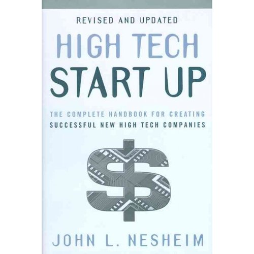 High Tech Start Up: The Complete Handbook for Creating Successful New High Tech Companies