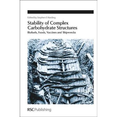 Stability of Complex Carbohydrate Structures : Biofuels, Foods, Vaccines and
