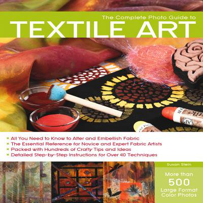 The Complete Photo Guide to Textile Art : *All You Need to Know to Alter and Embellish Fabric *The Essential Reference for Novice and Expert Fabric Artists * Packed with Hundreds of Crafty Tips and Ideas * Detailed Step-by-Step Instructions for More Than 40 (Essential Questions For Main Idea And Details)