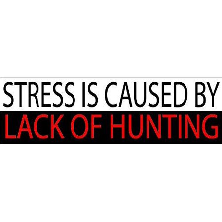 Hunting bumper sticker funny auto car decal truck rv boat window stress is caused by lack