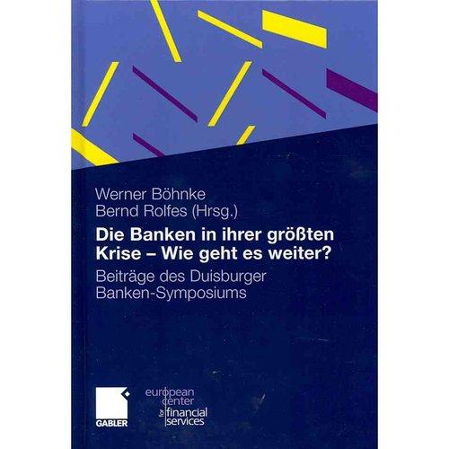 Die Banken in Ihrer Grossten Krise - Wie Geht Es Weiter?: Beitrage Des Duisburger Banken-Symposiums