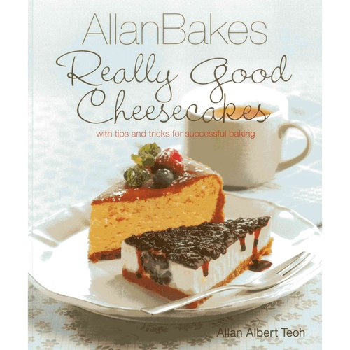 Allanbakes Really Good Cheesecakes: With Tips and Tricks for Successful Baking