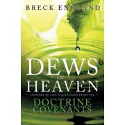 The Dews of Heaven : Answers to Life's Questions from the Doctrine and Covenants