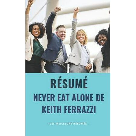 Résumé - Never Eat Alone de Keith Ferrazzi : Une Synthèse Simple Et Rapide À Lire Qui Vous Expose Les Points Essentiels de Ce