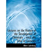Lectures on the History of the Development of Chemistry : Since the Time of Lavoisier