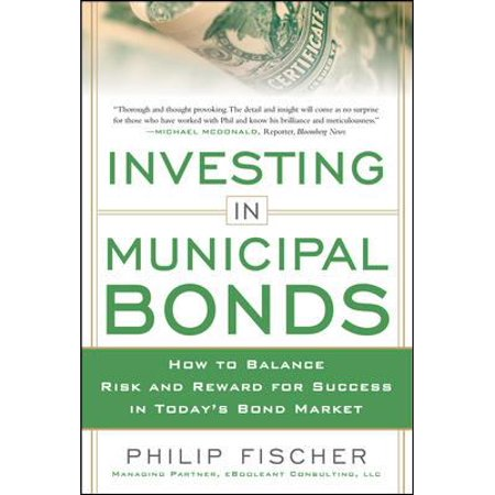 Investing In Municipal Bonds  How To Balance Risk And Reward For Success In Todays Bond Market