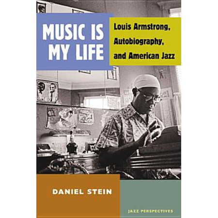 Music Is My Life: Louis Armstrong, Autobiography, and American