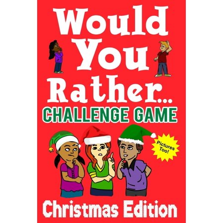 Would You Rather Challenge Game Christmas Edition: A Family and Interactive Activity Book for Boys and Girls Ages 6, 7, 8, 9, 10, and 11 Years Old - Great Stocking Stuffer Idea for Kids (Paperback) ()