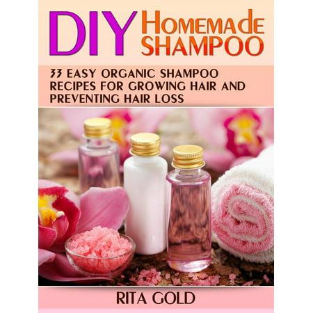 Diy Homemade Shampoo: 33 Easy Organic Shampoo Recipes for Growing Hair and Preventing Hair Loss - eBook - Walmart.com