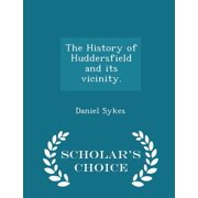 The History of Huddersfield and Its Vicinity. - Scholar's Choice Edition