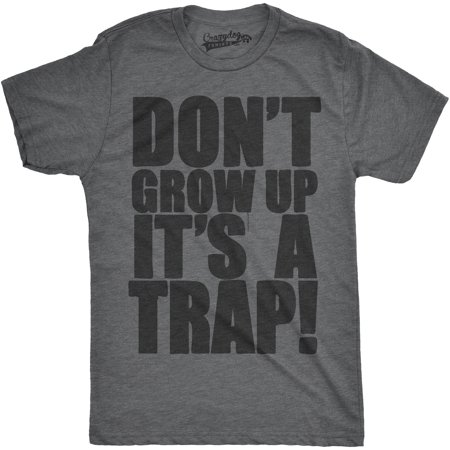 - Crazy Dog TShirts - Mens Dont Grow Up Its a Trap Tshirt Funny Adulting Humor Graphic Tee