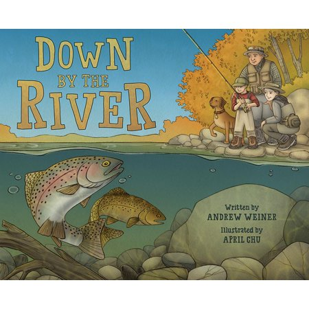 High Sierra Fly Fishing Book - Down by the River : A Family Fly Fishing Story